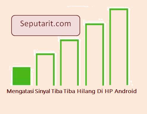 berkut artikel cara Mengatasi Sinyal Tiba Tiba Hilang Di HP Android